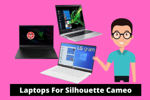 Best Laptops For Silhouette Cameo
