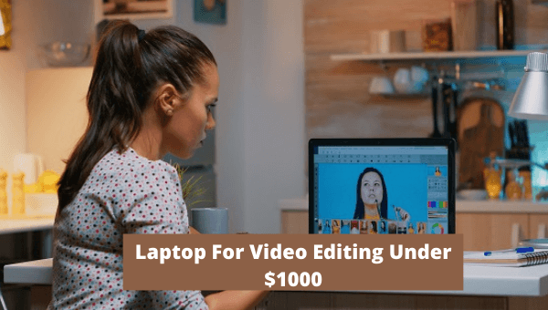 Laptop for video editing under 1000