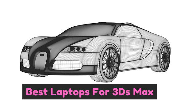 Best Laptops For 3Ds Max