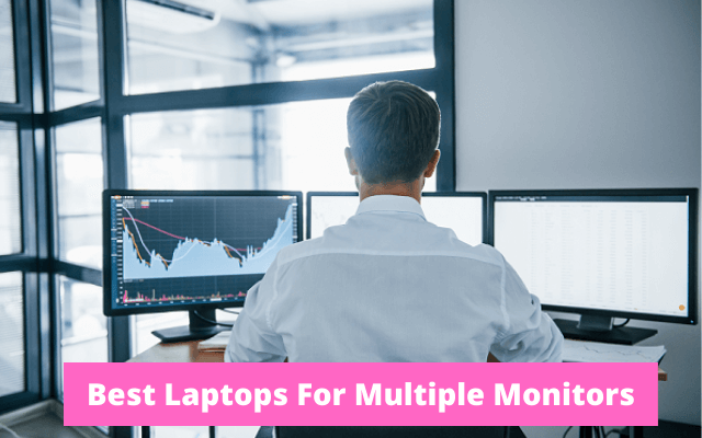 Best Laptops For Multiple Monitors