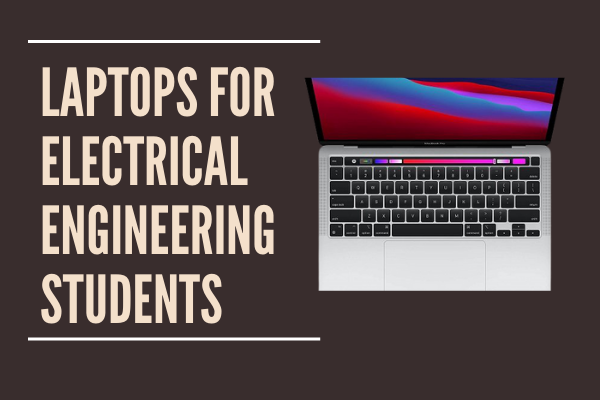 Laptops for Electrical Engineering stsudents
