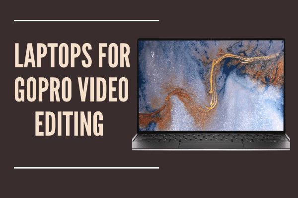 Laptops for GoPro Video Editing