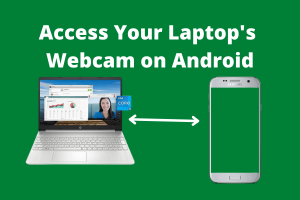 Access Your Laptop's Webcam on Android