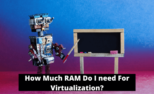 How much RAM do I need for Virtualization