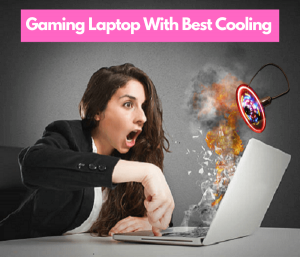 Gaming Laptops with best cooling system