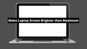 How to Make Laptop Screen Brighter than Maximum